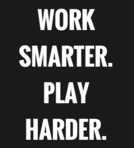 work smarter play harder