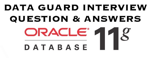 data guard interview questions and answers in oracle 11g