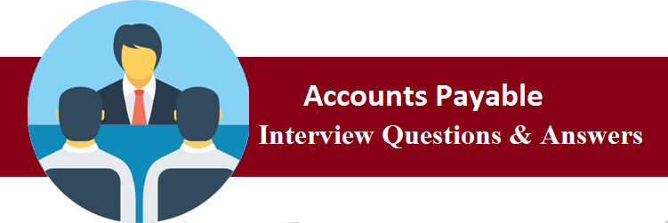 Accounts Payable Interview Questions & Answers